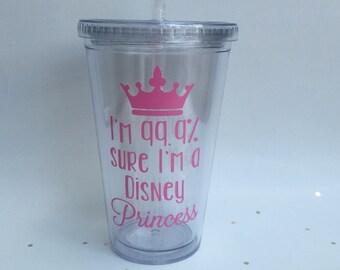 I'm 99.9% Sure I'm a Disney Princess Tumbler, Disney Tumbler, Princess Tumbler, Disney Princess Drink Tumbler Cup