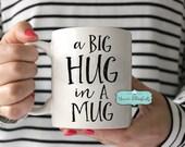 Valentines Mug, Love Mug, Valentines Gift, Hug Gift, Girlfriend Mug, Girlfriend Gift, Gift for Love, Hug Message,
