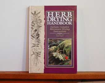 Herb Drying Handbook by Nora Blose & Dawn Cusick, Hardcover Instructional Craft Book, Herb Gardener Gift, Herbalist, DIY Floral Country Home