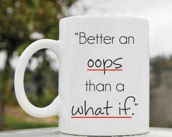 Slap-Art™ Better an oops than a what if 11oz coffee mug cup