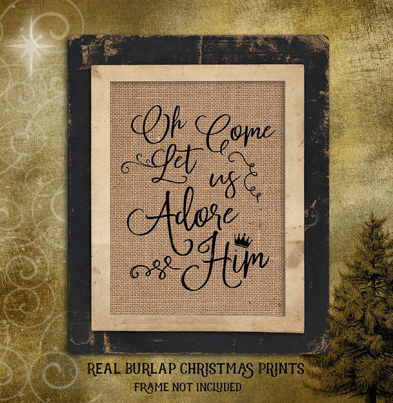 Oh Come Let Us Adore Him | Holiday | Christmas Song | Burlap Print | Christmas | Religious | C-013