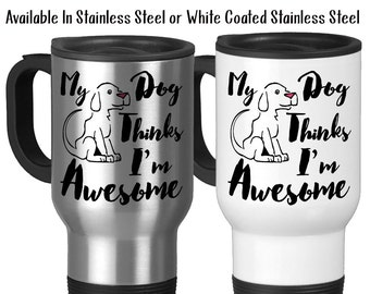 Travel Mug, My Dog Thinks I'm Awesome Humor Dogs Puppy Puppies Pets Love My Dog Cute Dog Dog Gift, Stainless Steel, 14 oz - Gift Idea