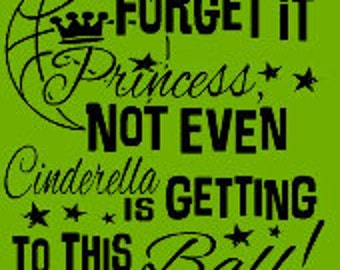 Basketball Shirt/ Forget It Princess Not Even Cinderella Is Getting To This Ball Basketball TShirt/ Funny Basketball Shirt