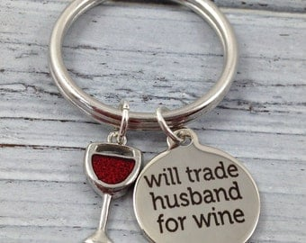 Wine Charm Keychain, Will Trade Husband for Wine Charm, Wine Glass Charm, Wine Lover Keychain, Gift for Her