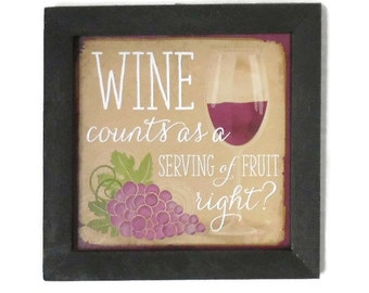 Sign, Funny Wine Sign, Wine is a Fruit ? Wine Lovers Sign, Wall Decor, Wall Hanging, Handmade, 7x7, Real Wood Frame, Made in the USA