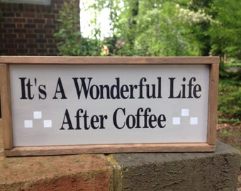 Coffee Sign. It's A Wonderful Life After Coffee.  A Nice Coffee Sign for Your Kitchen, Office, Great Room, Porch. Makes A Nice Gift!