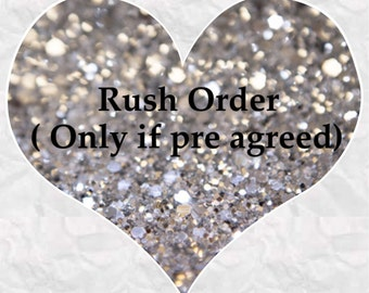 Rush Order, jump the waiting list! Only to be purchased if pre discussed.
