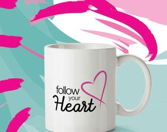 Follow Your Heart - 11oz  Inspirational Quote Mug - Motivational Statement Mug