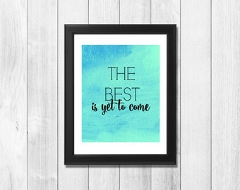 The best is yet to come quote digital print, Wall art, Instant download, Printable art, Typography, Quote, DIY gift idea