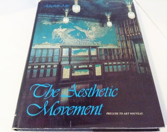The Aesthetic Movement, A Prelude to Art Nouveau, by Elizabeth Aslin 1969-1981