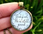 "Bible Verse Pendant Necklace ""And if not, He is still good"""
