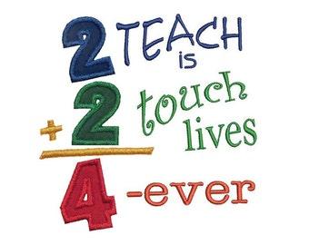 2 Teach is 2 Touch Lives 4 ever Applique Machine Embroidery Digital Design Teacher