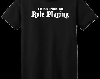 I'd Rather Be Role Playing T-Shirt