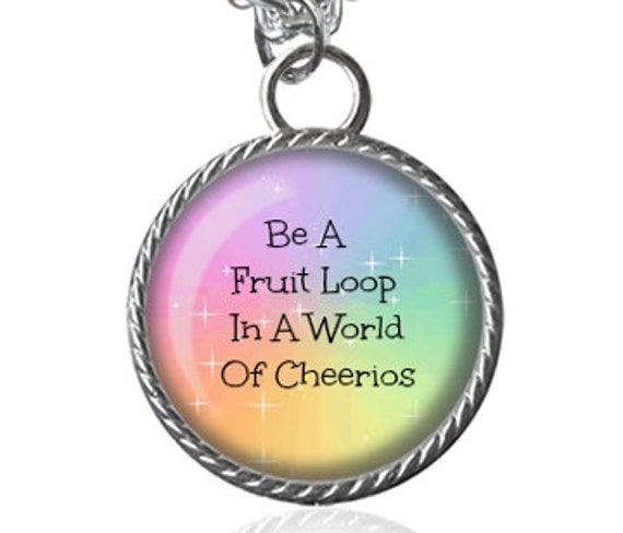 Be A Fruitloop In A World Full Of Cheerios Quote: Be A Fruit Loop Necklace Funny Quote Silly Saying Image