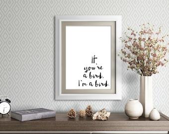 If you're a bird, I'm a bird. -The Notebook *Digital Printable 5x7, 8x10