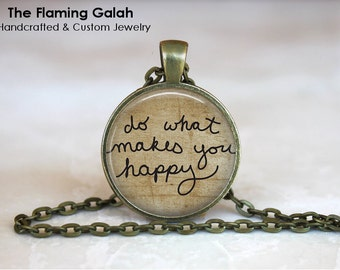 DO what MAKES you HAPPY Pendant • Happiness Quote • Happy Quote • Inspiration Quote •  Be Happy • Gift Under 20 • Made in Australia (P1055)