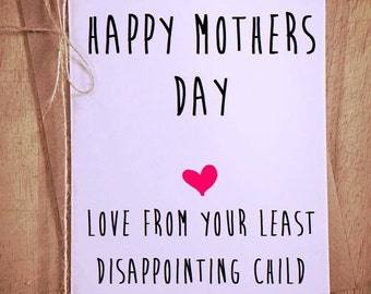 Happy Mothers Day love your least disappointing child Greetings Card funny