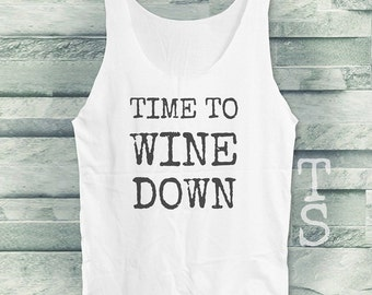 Time to Wine Down tank top trendy shirt women tank top sleeveless singlet size S M L