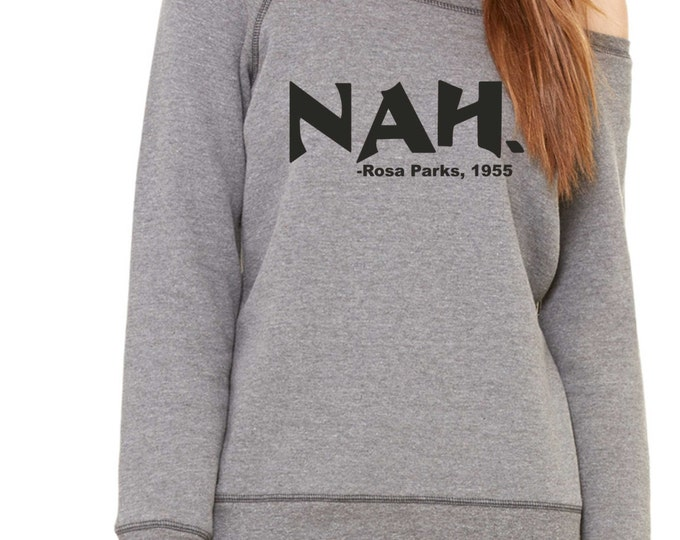 Nah Rosa Parks Shirt- grey and black Writing-   Black Rights Shirt , black history, urban clothing, loose oversized off shoulder sweatshirt.
