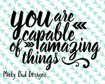 Cricut SVG - You Are Capable Of Amazing Things - SVG Cut File - Inspiration Words - Go For It - You Did It - Silhouette - Cut Files