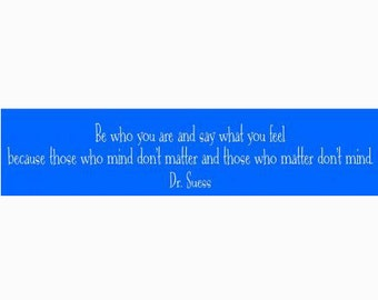 Be who you are and say what you feel..... Dr. Seuss  wood sign