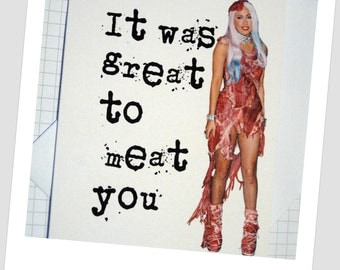 Card - 'It Was Great To Meat You' Lady Gaga Meat Dress