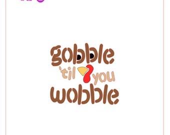 Gobble 'Til You Wobble Turkey Stencil