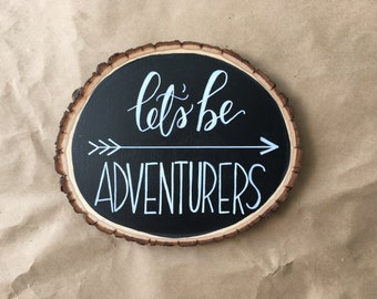 Let's Be Adventurers Small Wood Slice Chalkboard, Hand Designed, Hand Lettered, Home Decor