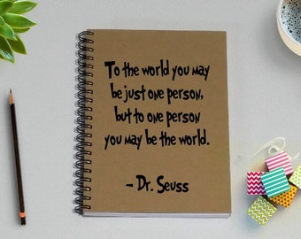 Notebook - To the world you may be just one person, but to one person you may be the world - 5 x 7 Journal, Dr. Seuss, Graduation gift