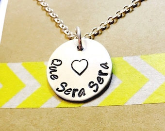 Que Sera Sera Necklace Hand Stamped Necklace, What Will Be, Will Be, Inspirational Jewelry, Inspirational Necklace