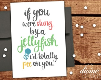 Printable Funny Card - Jellyfish - I'd totally pee on you - Friends TV Show Quote - Friendship Card - Funny Love Card