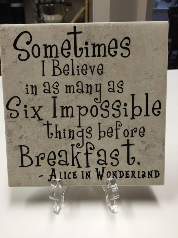Sometimes I Believe In As Many As Six Impossible Things Before