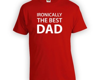 Ironically The Best Dad - Fathers Day Shirt, Fathers Day Shirt, Fathers Day Gift, Step Dad Gift Idea, Superhero Gift, Dad Shirt CT-385
