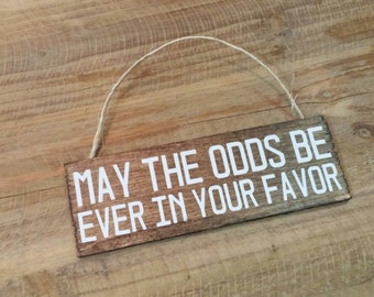 "May the Odds Be Ever in Your Favor 2x6"" Wood Sign"