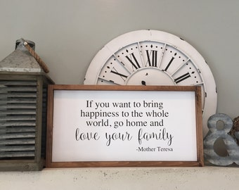 If you want to bring happiness to the whole world, go home and love your family Mother Teresa Quote Wood Sign,  Farmhouse, Wall Decor