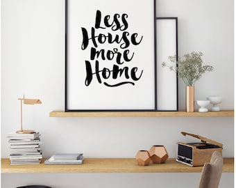 Less House, More Home Quote, Black and White Poster Printable, Home Decor Wall Art, Home Print, Typography Poster Art, Home sign