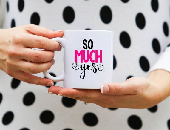 SO MUCH YES| Message Mugs | 11 oz.