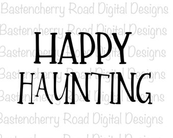 Halloween SVG File,  Happy Haunting - Halloween SVG Design, Cut Files, Cricut, Silhouette, Vinyl, Instant Download