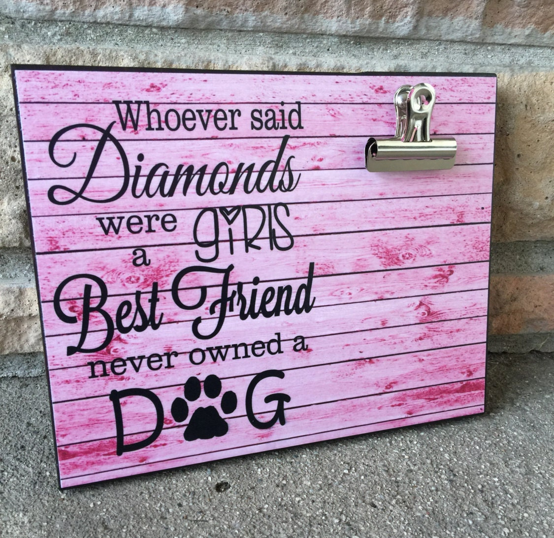 Pet picture frame whoever said diamonds were a girls best friend pet picture frame whoever said diamonds were a girls best friend never owned a dog dog lover gift for her 8x10 photo board clip display jeuxipadfo Images