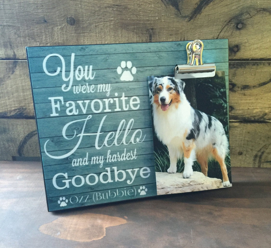 Pet Picture Frame You Were My Favorite Hello And My Hardest