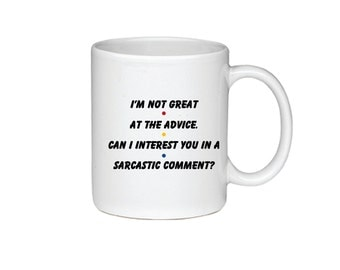 I'm Not Great At The Advice. Can I Interest You In A Sarcastic Comment? - Printed Both Sides - Friends TV Show Coffee Mug - Chandler - 010