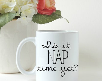 Is It NAP Time Yet? Coffee Mug