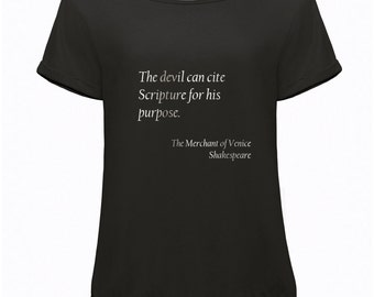 "Womens Slouchy Shakespeare Quote T-Shirt: ""The devil can site Scripture for his own purpose"" from The Merchant of Venice"