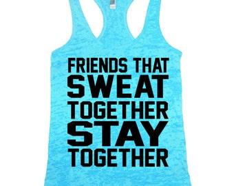 Friends That Sweat Together Stay Together Burnout Tank Top. Fitness. Marathon Racerback. Inspirational Motivational. Running Racerback Tank