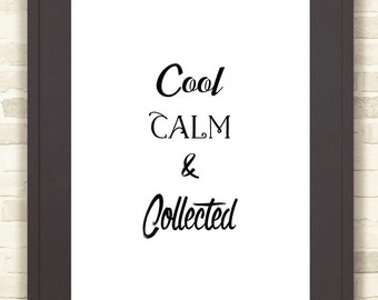 Instant Wall Art,  'Cool Calm & Collected' Decor, Black/White Printable Gift, Instant Download, Printable Quote Gift, Wall Art, Decor Print
