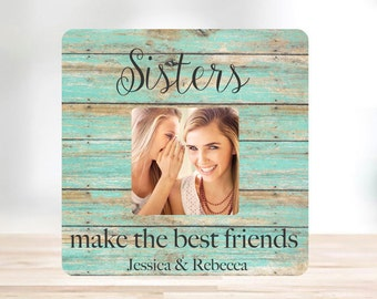Sister Gift Best Friend Gift  Personalized  Picture Frame Sisters make the best friends