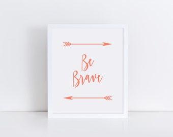 Printable Art, Coral Quote Art, Quote Print, BE BRAVE Print, Arrows Print, Arrows Art, Typography Print, Modern Decor, Arrow Print