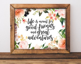 Wanderlust Printable Art Life is meant for good friends and great adventure quote art Travel print Adventure printable wall art digital art
