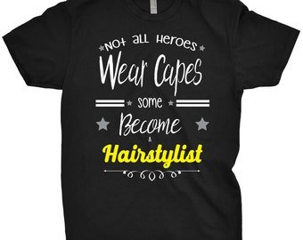 Hairstylist Shirt Not All Heroes Wear Capes, Some Just Become A Hairstylist T-Shirt Gift For Hair stylist