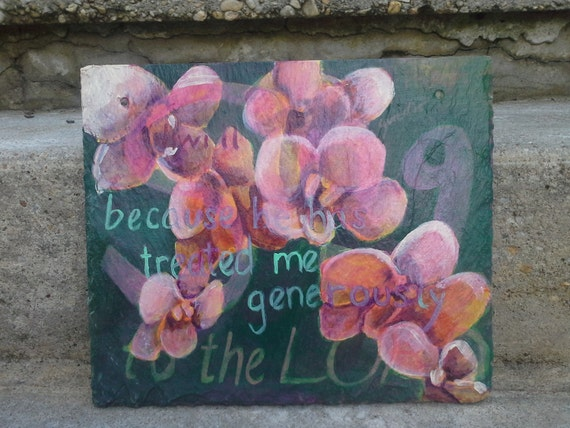 "Custom Orchid Painting, Psalm 13:6  ""I will sing to the Lord because he has treated me generously"" one of a kind acrylic painting on slate"